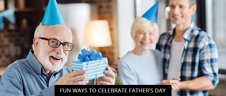 Fun Ways To Celebrate Father's Day